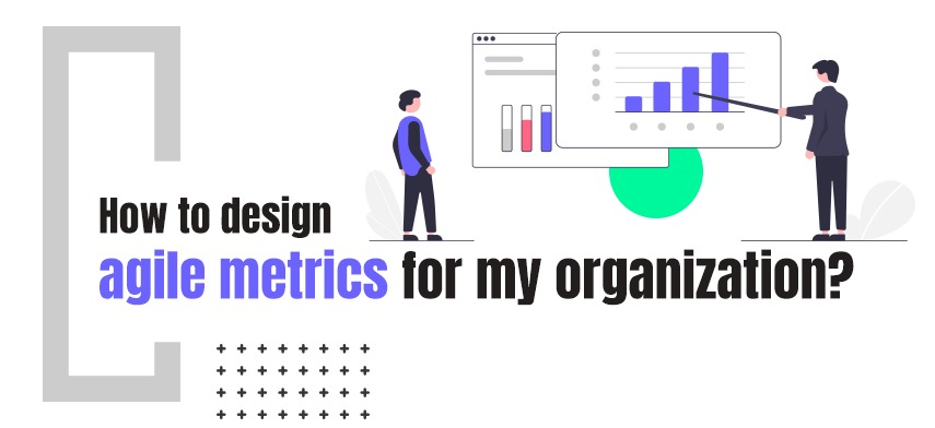 How to design agile metrics for my organization?