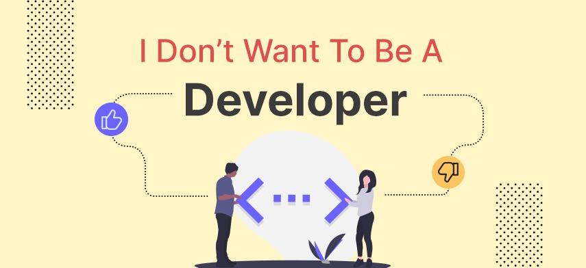 I Don't Want To Be A Developer