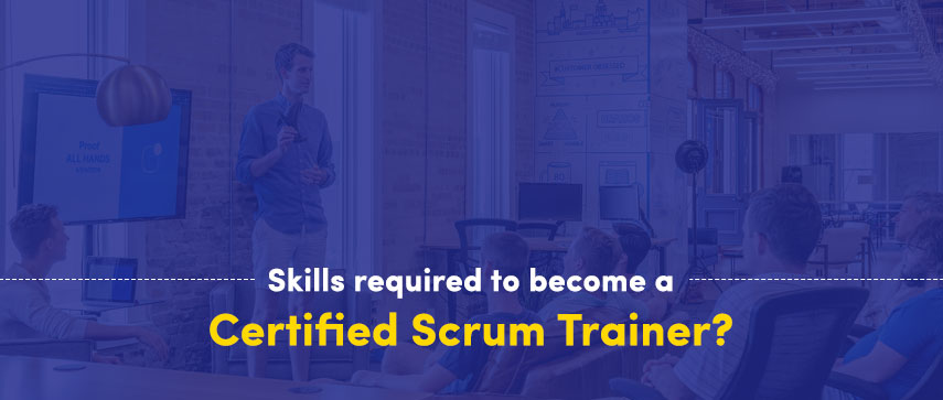 Skills required to become a Certified Scrum Trainer