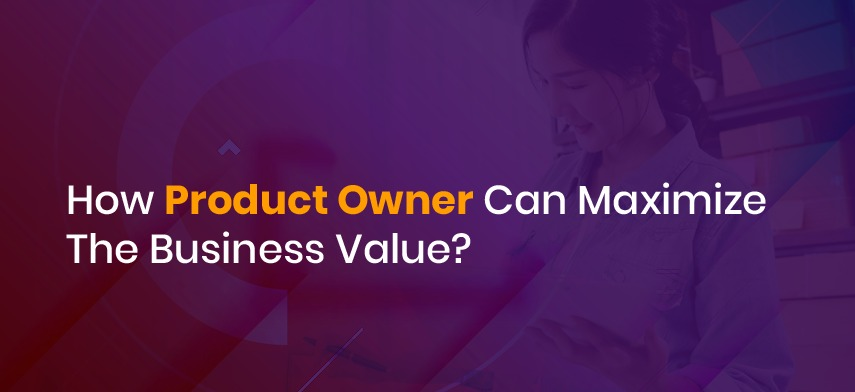 how product owner can maximise the business value