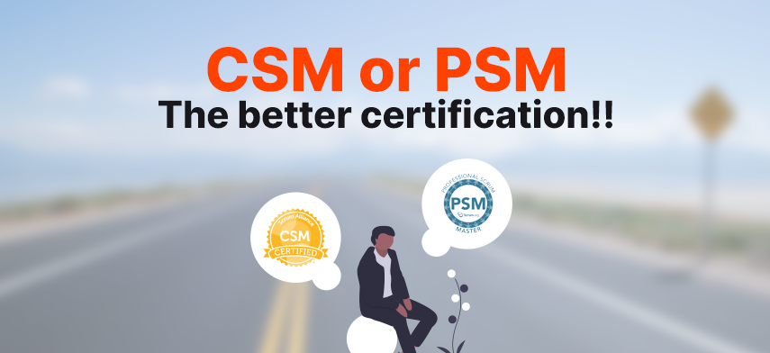 CSM or PSM – The better certification