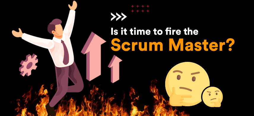 Is it time to fire the Scrum Master