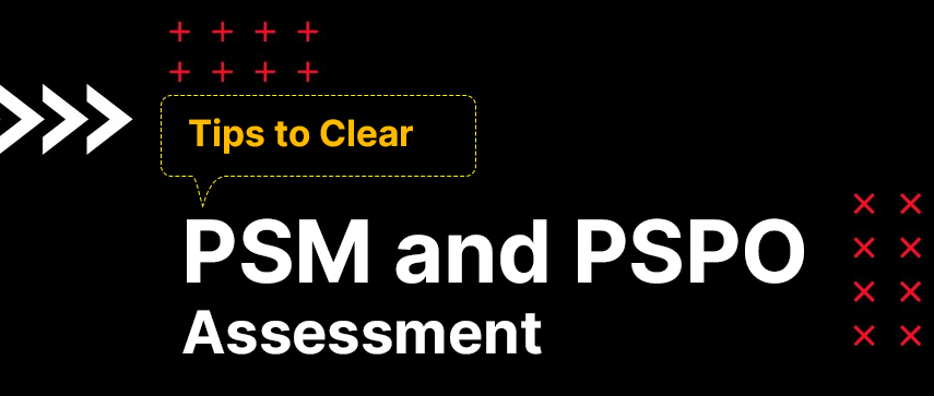 Tips to Clear PSM and PSPO Assessment
