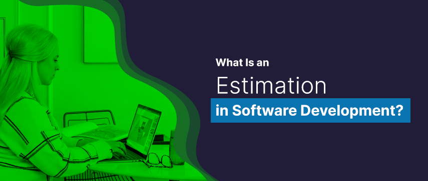 What Is an Estimation in Software Development