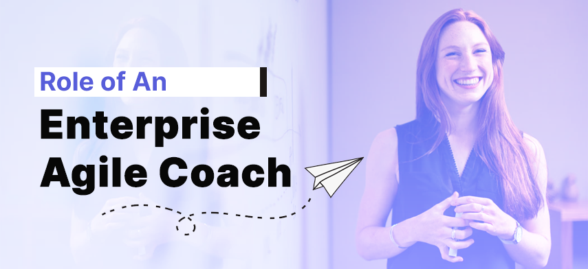 Role of An Enterprise Agile Coach