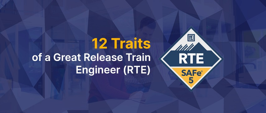 12 traits of RTE Release Train Engineer