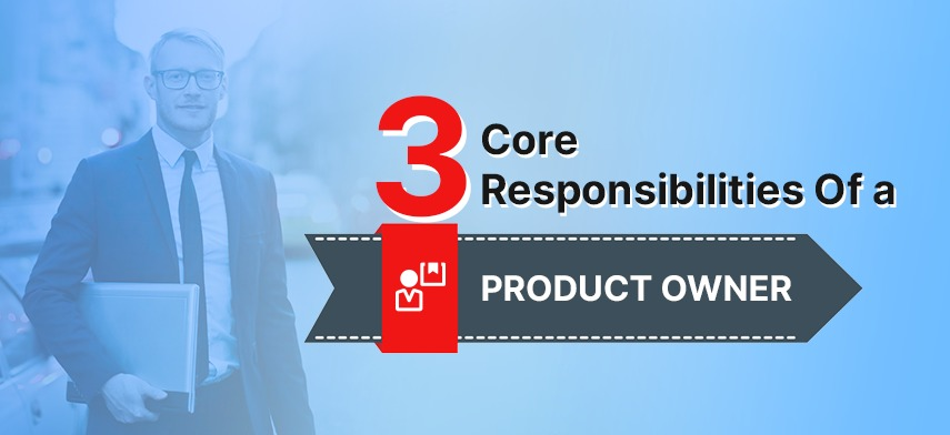 3 Core responsibilities of a Product Owner