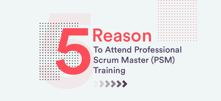 5 Reasons Why You Should Consider Scrum Master Training