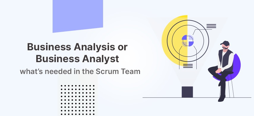 Business Analysis or Business Analyst — what's needed in the Scrum Team