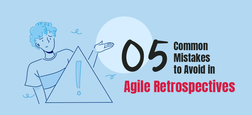 5 Common Mistakes to Avoid in Agile Retrospectives
