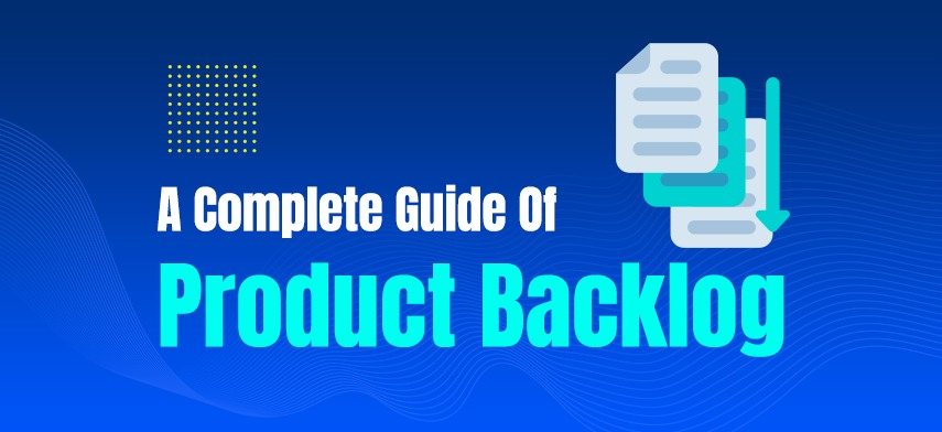 A complete guide of product backlog