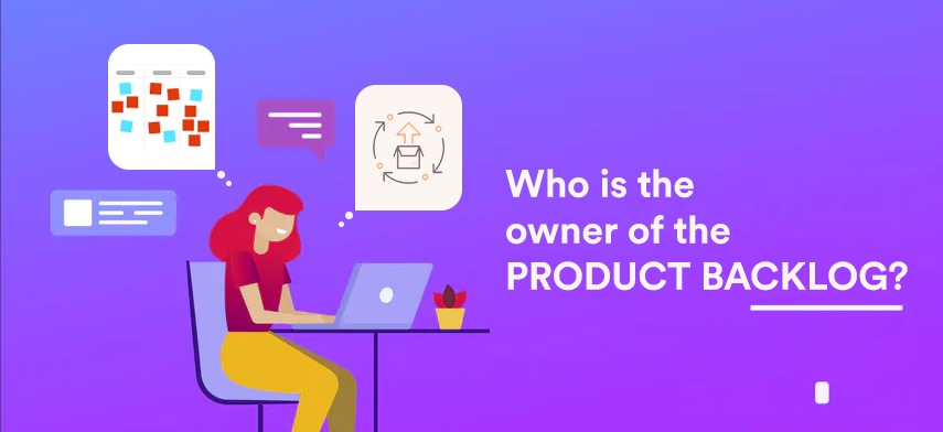 Who is the owner of the product backlog