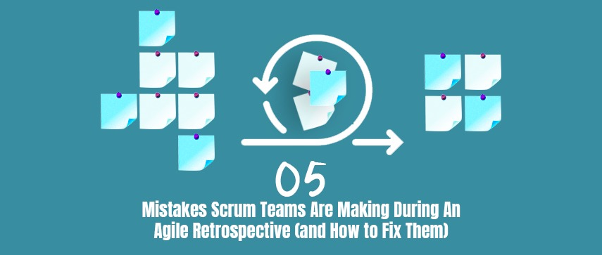 mistakes scrum teams are making during an Agile Retrospective
