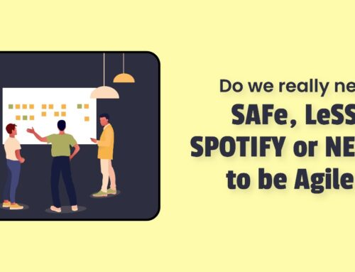 Do we really need SAFe, LeSS, Spotify, or Nexus to be agile?