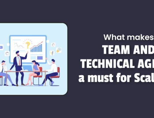What makes Team and Technical Agility a must for scaling?