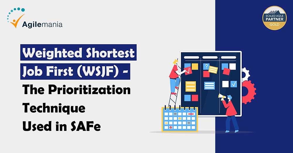 Weighted Shorted Job First (WSJF) The Prioritization Technique used in SAFe